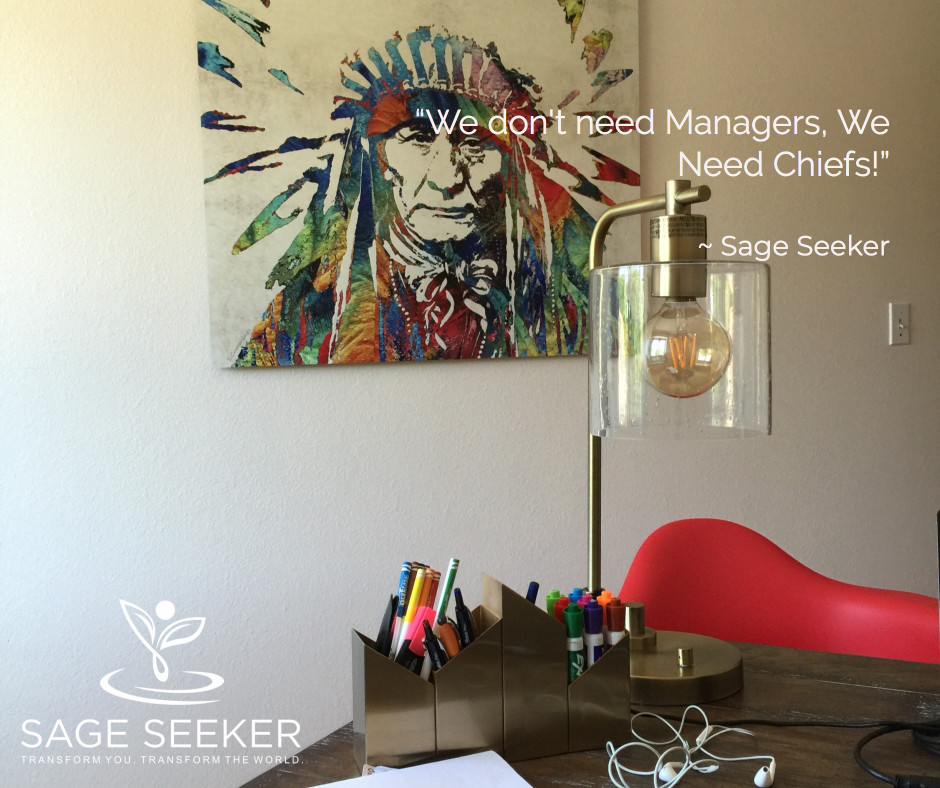 We Don't Need Managers, We Need Chiefs by Sage Seeker CO Barbara Wittmann Don Morse